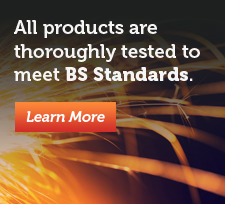 All products are thoroughly tested to meet BS Standards
